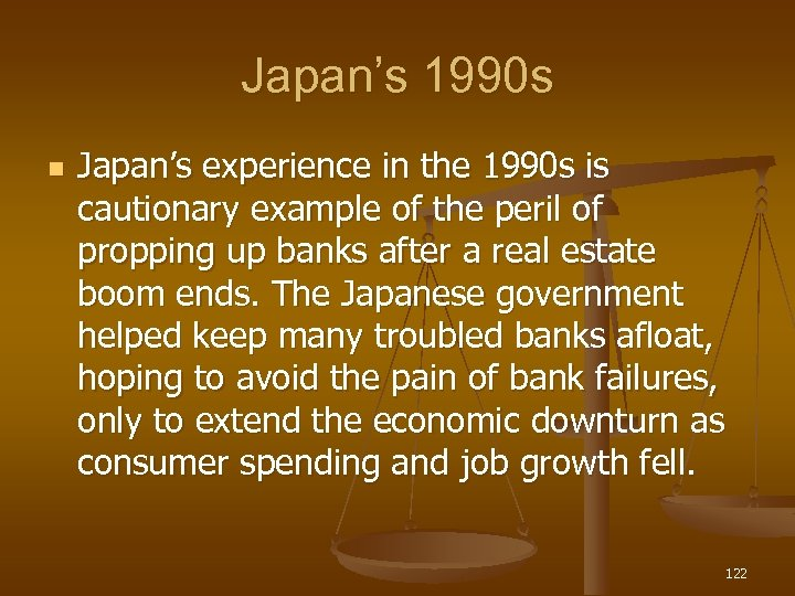 Japan's 1990 s n Japan's experience in the 1990 s is cautionary example of