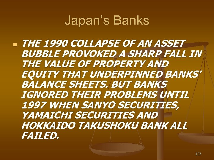 Japan's Banks n THE 1990 COLLAPSE OF AN ASSET BUBBLE PROVOKED A SHARP FALL