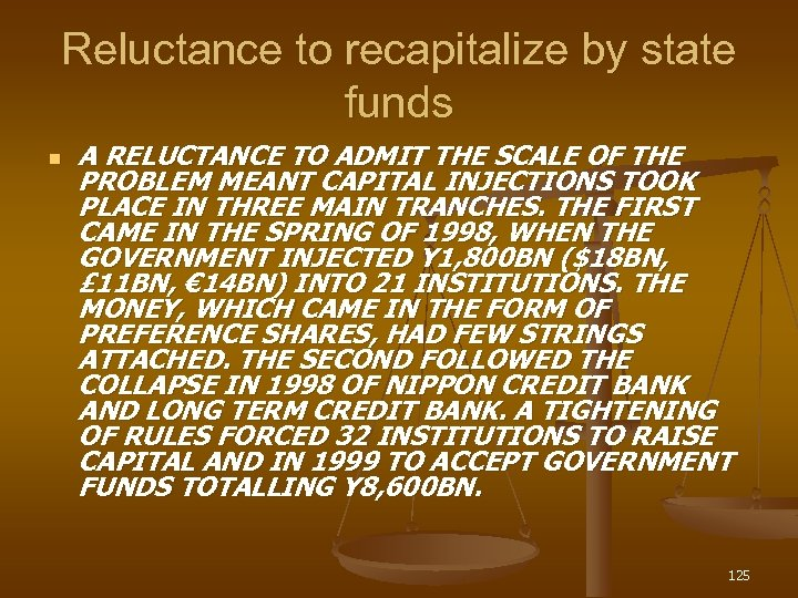Reluctance to recapitalize by state funds n A RELUCTANCE TO ADMIT THE SCALE OF