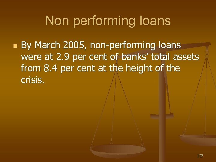 Non performing loans n By March 2005, non-performing loans were at 2. 9 per