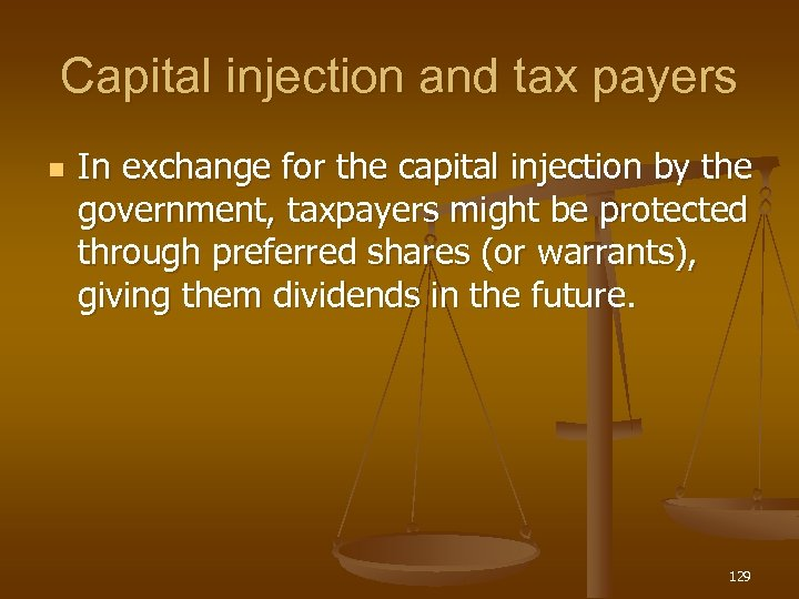 Capital injection and tax payers n In exchange for the capital injection by the