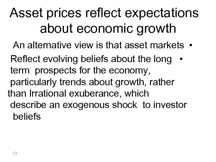 Asset prices reflect expectations about economic growth An alternative view is that asset markets