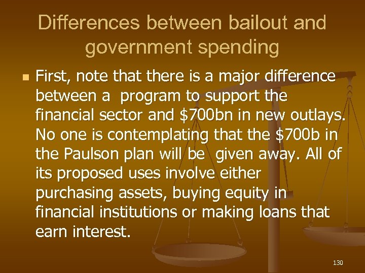 Differences between bailout and government spending n First, note that there is a major