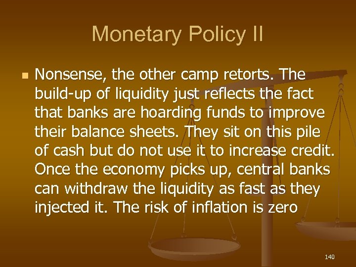 Monetary Policy II n Nonsense, the other camp retorts. The build-up of liquidity just