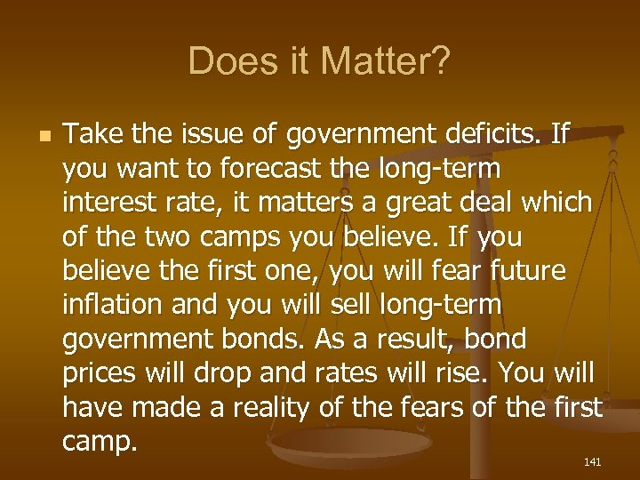 Does it Matter? n Take the issue of government deficits. If you want to