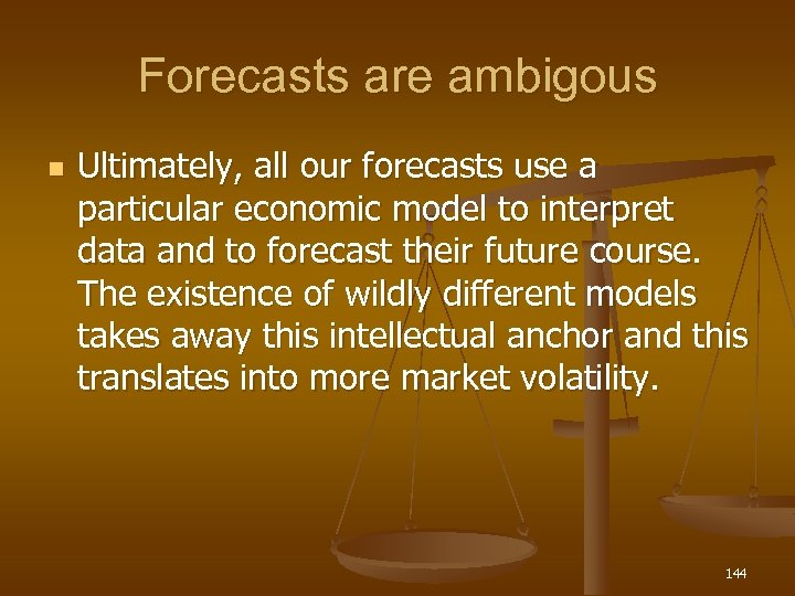 Forecasts are ambigous n Ultimately, all our forecasts use a particular economic model to