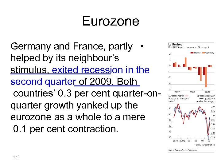 Eurozone Germany and France, partly • helped by its neighbour's stimulus, exited recession in