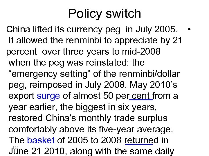 Policy switch China lifted its currency peg in July 2005. • It allowed the