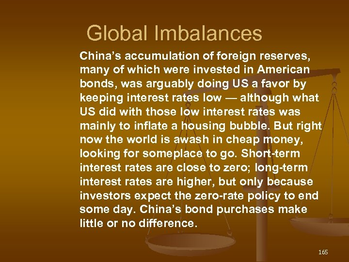 Global Imbalances China's accumulation of foreign reserves, many of which were invested in American