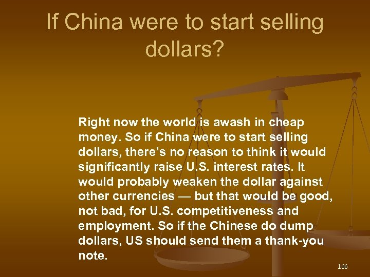If China were to start selling dollars? Right now the world is awash in