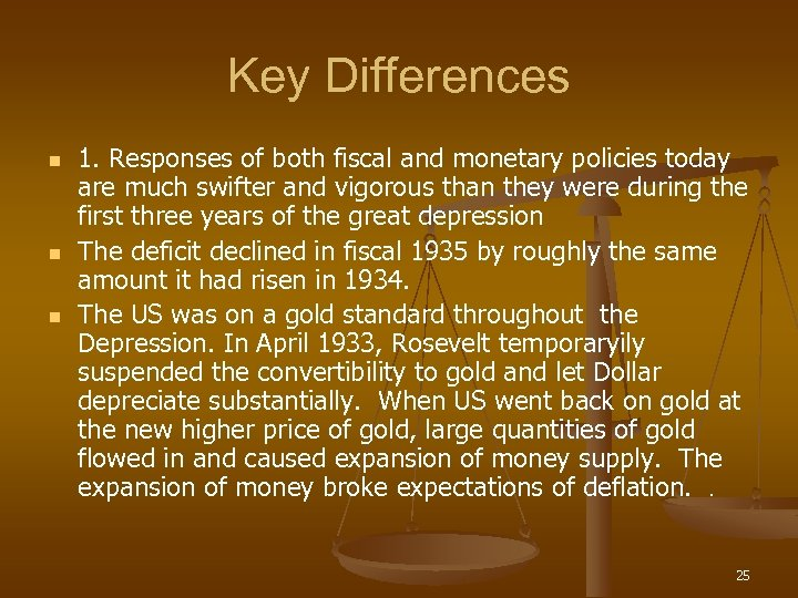 Key Differences n n n 1. Responses of both fiscal and monetary policies today