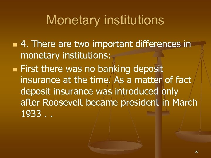 Monetary institutions n n 4. There are two important differences in monetary institutions: First