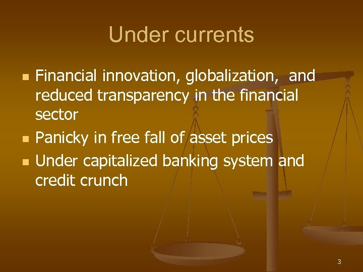 Under currents n n n Financial innovation, globalization, and reduced transparency in the financial