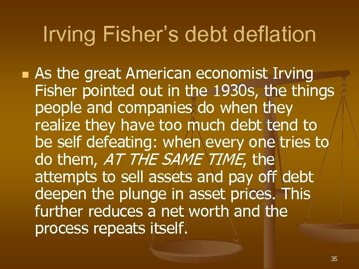 Irving Fisher's debt deflation n As the great American economist Irving Fisher pointed out
