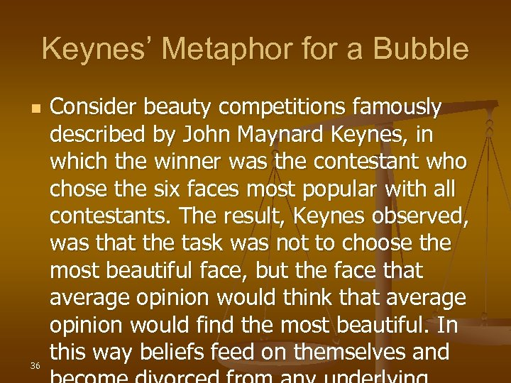 Keynes' Metaphor for a Bubble n 36 Consider beauty competitions famously described by John