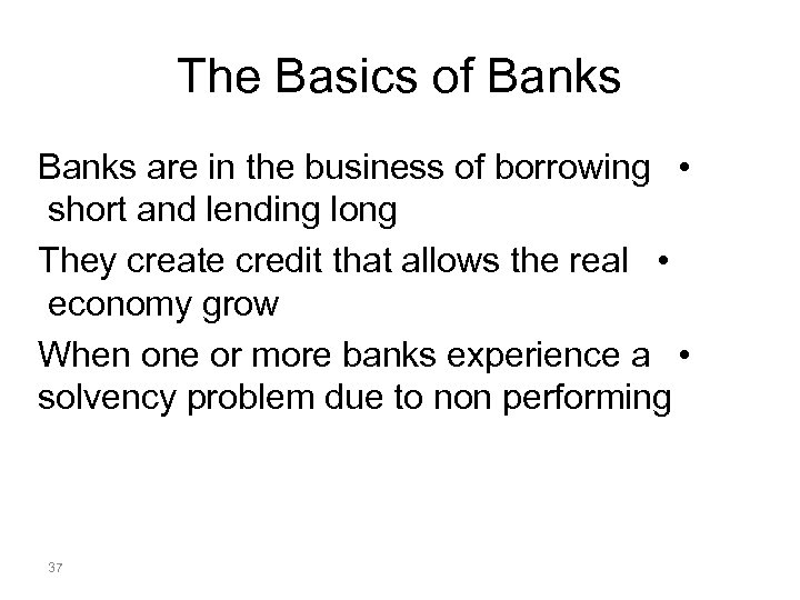 The Basics of Banks are in the business of borrowing • short and lending