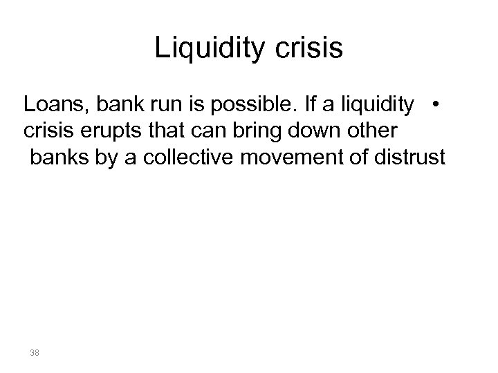 Liquidity crisis Loans, bank run is possible. If a liquidity • crisis erupts that