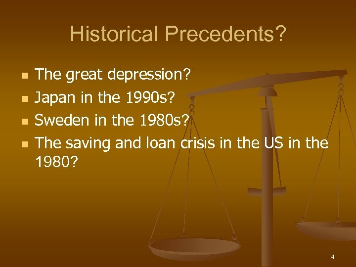 Historical Precedents? n n The great depression? Japan in the 1990 s? Sweden in