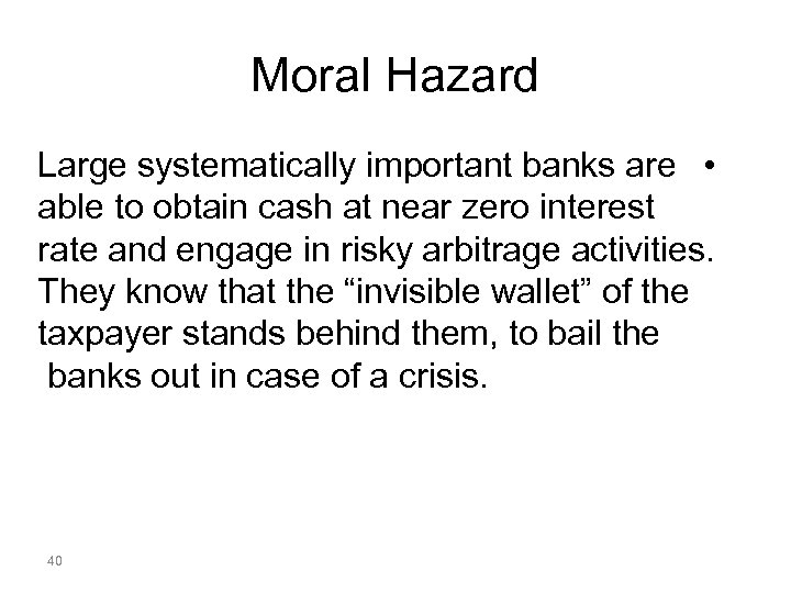 Moral Hazard Large systematically important banks are • able to obtain cash at near