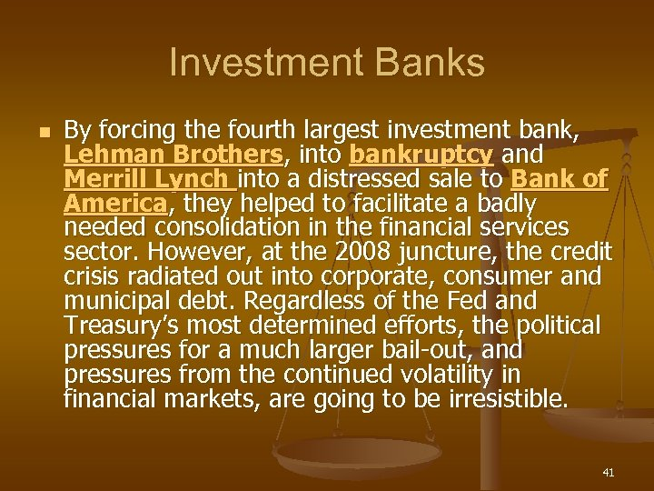 Investment Banks n By forcing the fourth largest investment bank, Lehman Brothers, into bankruptcy