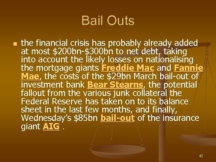 Bail Outs n the financial crisis has probably already added at most $200 bn-$300