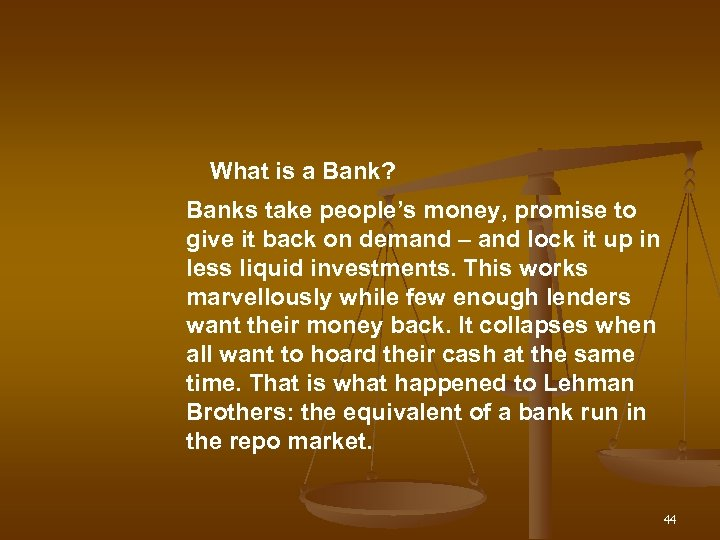 What is a Bank? Banks take people's money, promise to give it back on