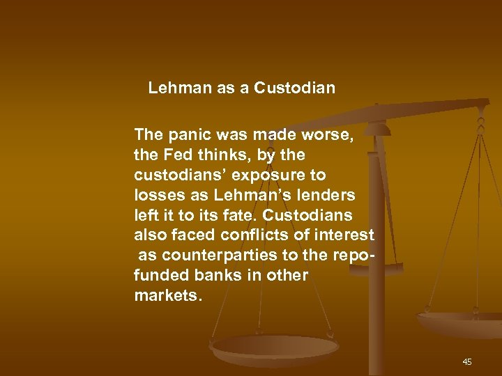 Lehman as a Custodian The panic was made worse, the Fed thinks, by the