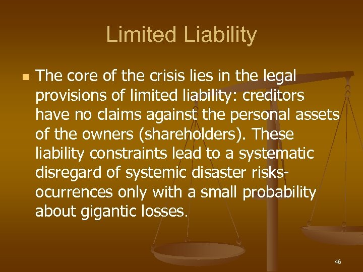 Limited Liability n The core of the crisis lies in the legal provisions of