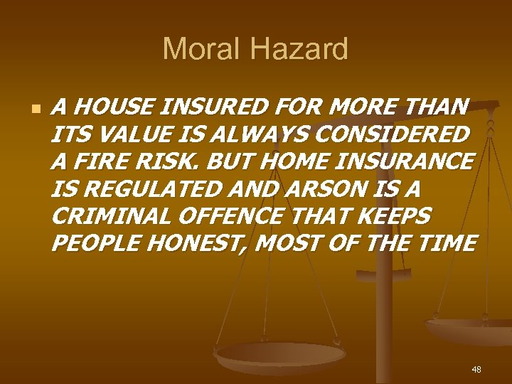Moral Hazard n A HOUSE INSURED FOR MORE THAN ITS VALUE IS ALWAYS CONSIDERED
