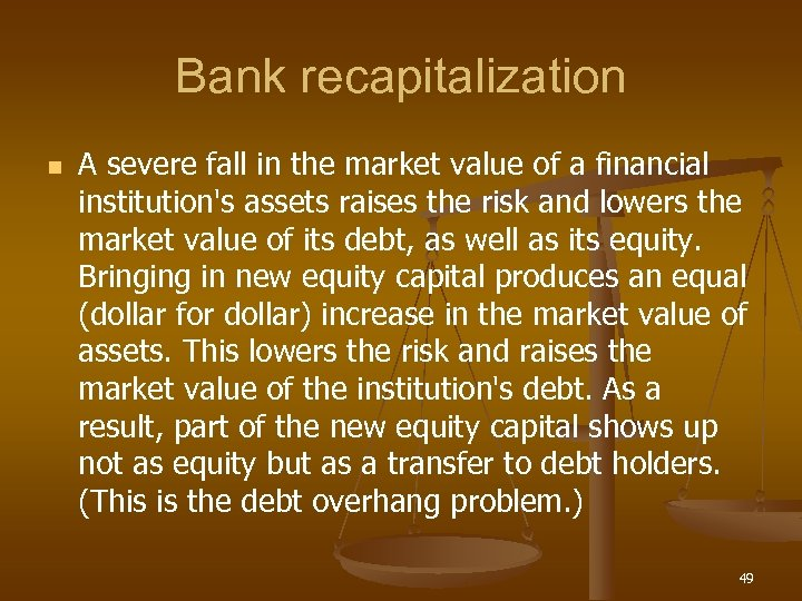 Bank recapitalization n A severe fall in the market value of a financial institution's