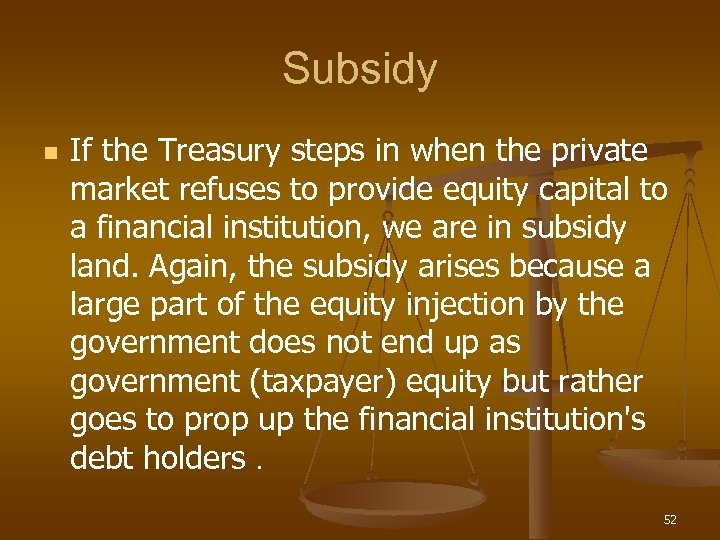 Subsidy n If the Treasury steps in when the private market refuses to provide