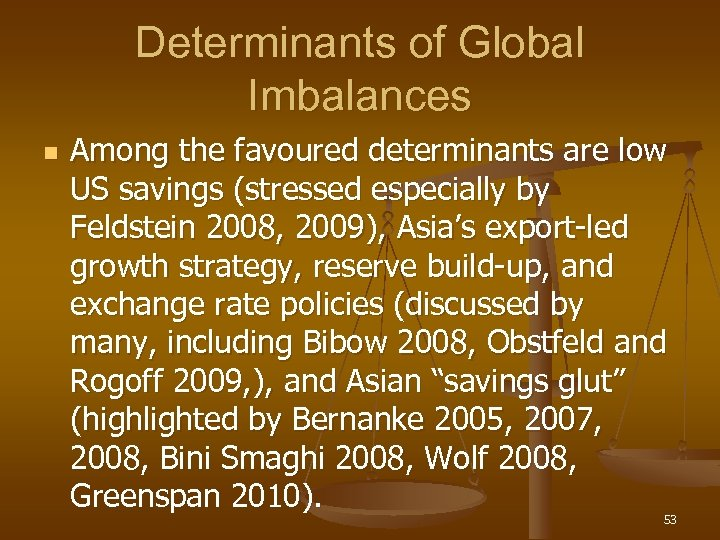 Determinants of Global Imbalances n Among the favoured determinants are low US savings (stressed
