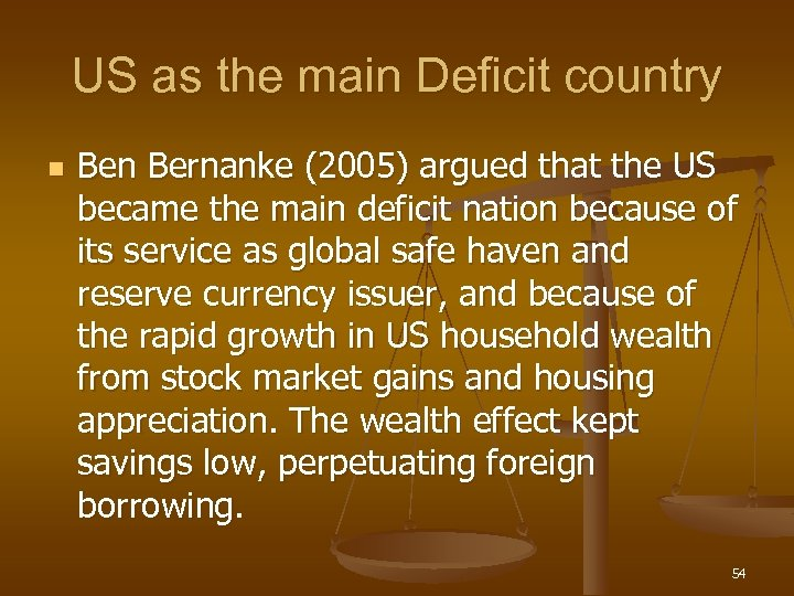 US as the main Deficit country n Bernanke (2005) argued that the US became