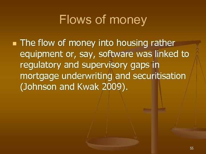 Flows of money n The flow of money into housing rather equipment or, say,