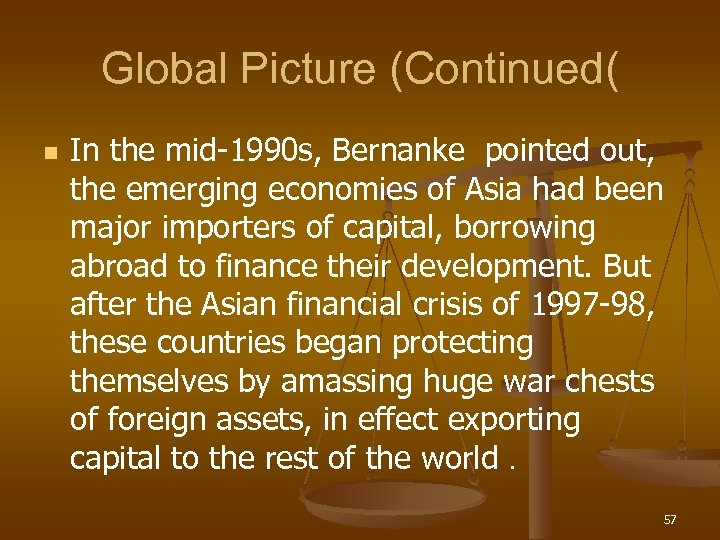 Global Picture (Continued( n In the mid-1990 s, Bernanke pointed out, the emerging economies