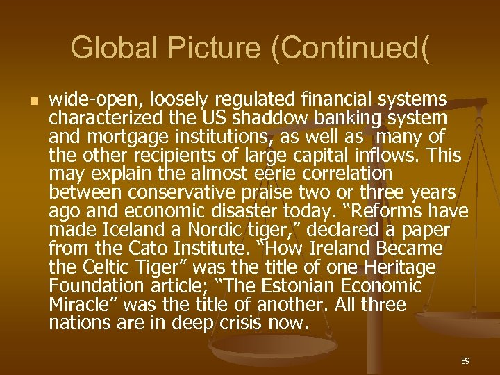 Global Picture (Continued( n wide-open, loosely regulated financial systems characterized the US shaddow banking