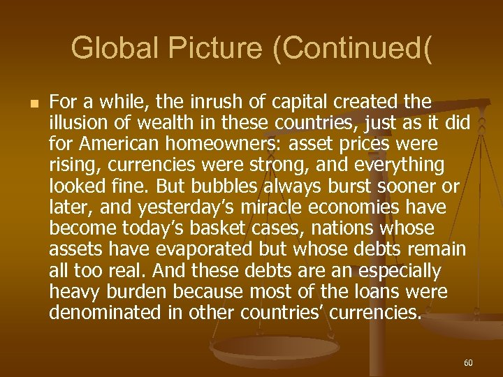 Global Picture (Continued( n For a while, the inrush of capital created the illusion