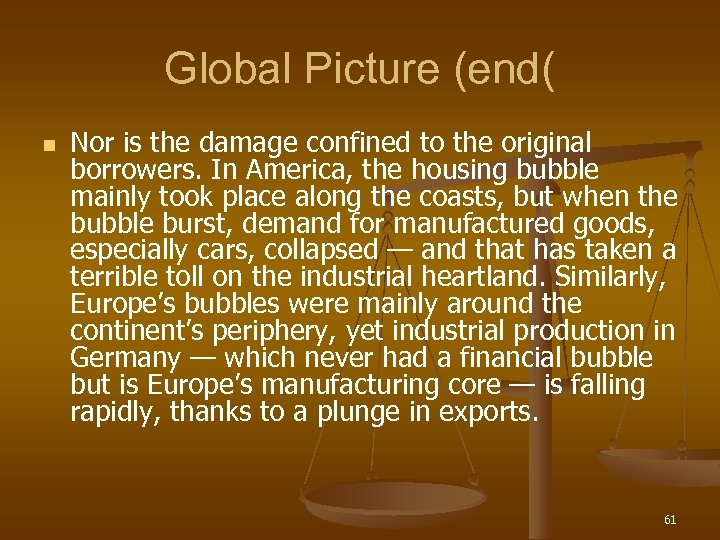 Global Picture (end( n Nor is the damage confined to the original borrowers. In