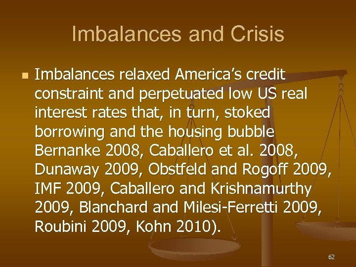 Imbalances and Crisis n Imbalances relaxed America's credit constraint and perpetuated low US real