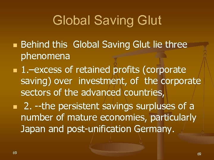 Global Saving Glut n n n 69 Behind this Global Saving Glut lie three