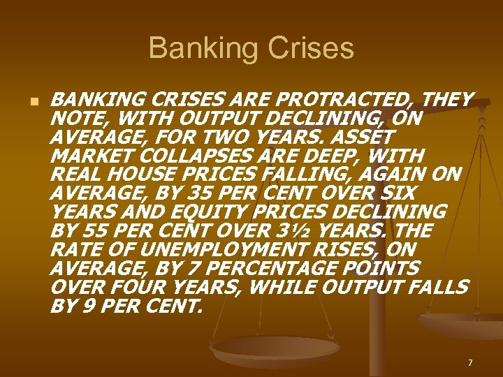 Banking Crises n BANKING CRISES ARE PROTRACTED, THEY NOTE, WITH OUTPUT DECLINING, ON AVERAGE,
