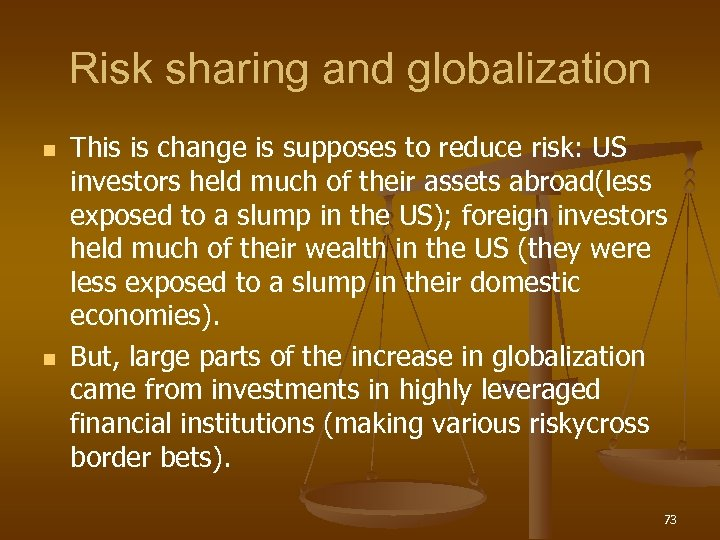 Risk sharing and globalization n n This is change is supposes to reduce risk: