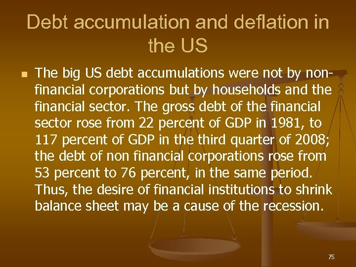 Debt accumulation and deflation in the US n The big US debt accumulations were