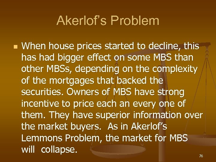 Akerlof's Problem n When house prices started to decline, this had bigger effect on