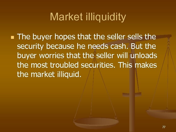 Market illiquidity n The buyer hopes that the seller sells the security because he