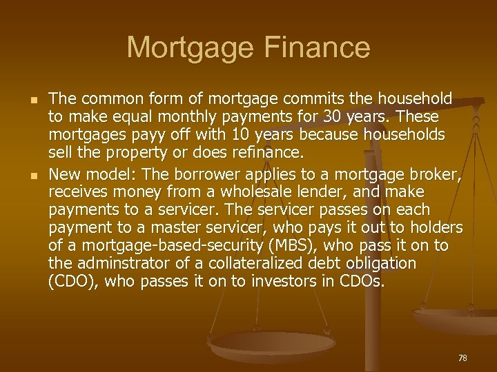 Mortgage Finance n n The common form of mortgage commits the household to make