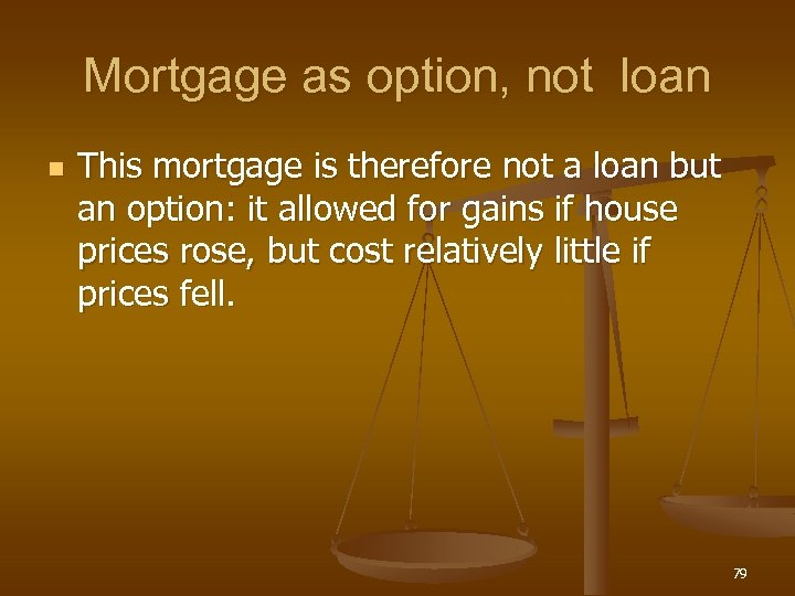 Mortgage as option, not loan n This mortgage is therefore not a loan but