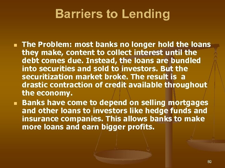 Barriers to Lending n n The Problem: most banks no longer hold the loans