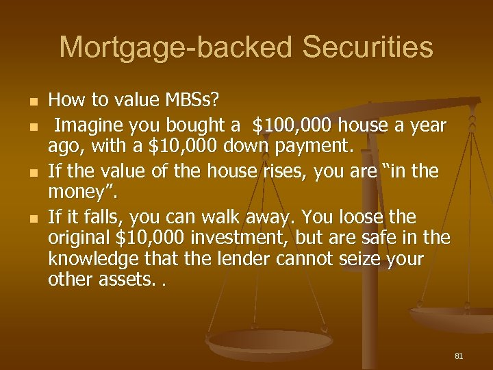 Mortgage-backed Securities n n How to value MBSs? Imagine you bought a $100, 000