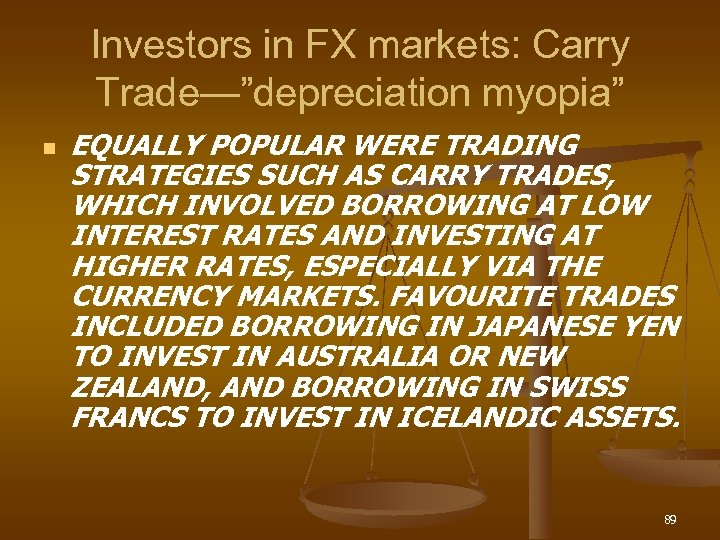 "Investors in FX markets: Carry Trade—""depreciation myopia"" n EQUALLY POPULAR WERE TRADING STRATEGIES SUCH"